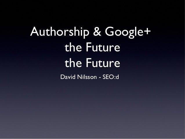 Authorship & Google+ the Future the Future David Nilsson - SEO:d