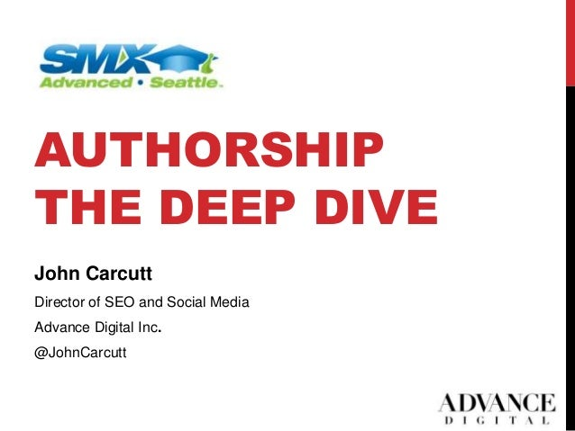 AUTHORSHIPTHE DEEP DIVE1John CarcuttDirector of SEO and Social MediaAdvance Digital Inc.@JohnCarcutt