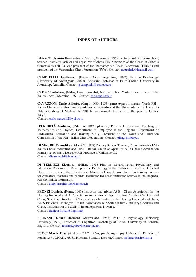 1 INDEX OF AUTHORS. BLANCO Uvencio Hernandez, (Caracas, Venezuela, 1955) lecturer and writer on chess; teacher, instructor...