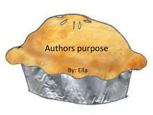 Authors purpose     By: Ella