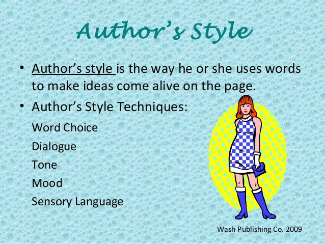 authors writing style Style refers to the to a specific author's methods of using tone, word choice, sentence structure, and voice in the text some writers have a very succinct, straight-forward style their sentences are simple, to the point, and not wordy other writers have a more verbose style they use an abundance.