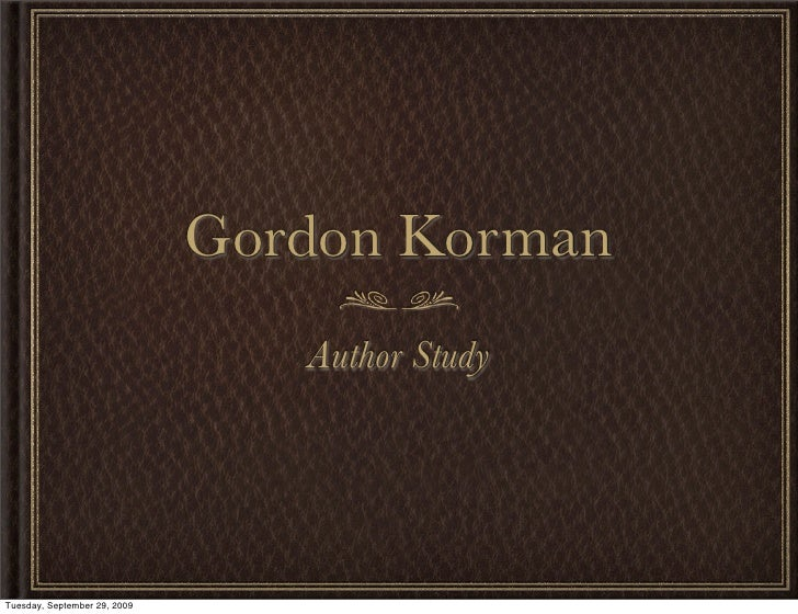 Gordon Korman                                  Author Study     Tuesday, September 29, 2009