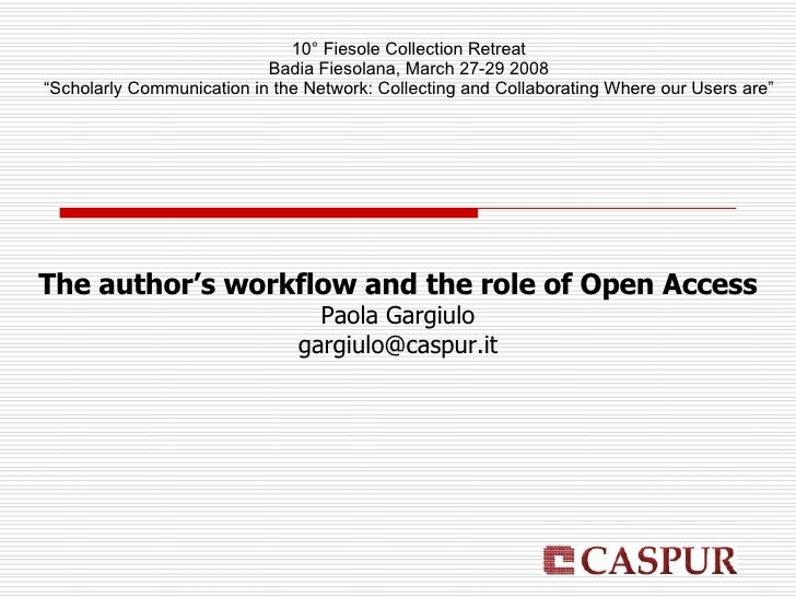 The author's workflow and the role of Open Access Paola Gargiulo [email_address] 10° Fiesole Collection Retreat Badia Fies...