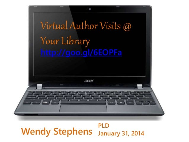 Virtual Author Visits @ Your Library http://goo.gl/6EOPFa Wendy Stephens PLD January 31, 2014