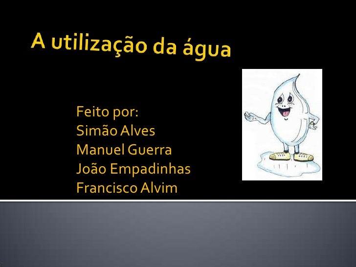 Feito por:Simão AlvesManuel GuerraJoão EmpadinhasFrancisco Alvim