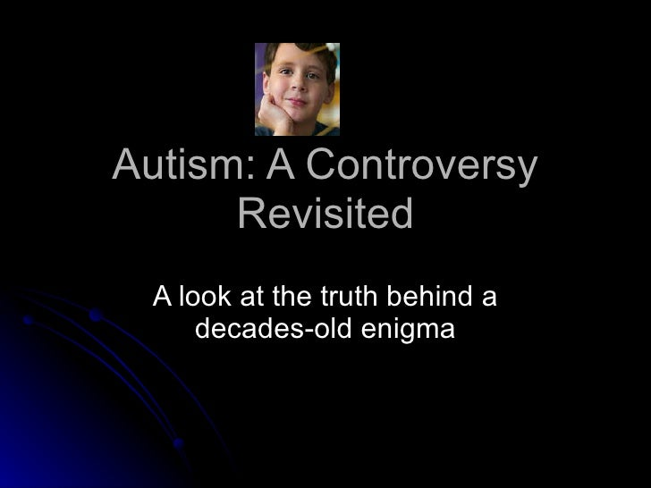 Autism: A Controversy Revisited A look at the truth behind a decades-old enigma