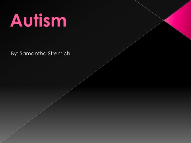 Autism<br />By: Samantha Stremich<br />