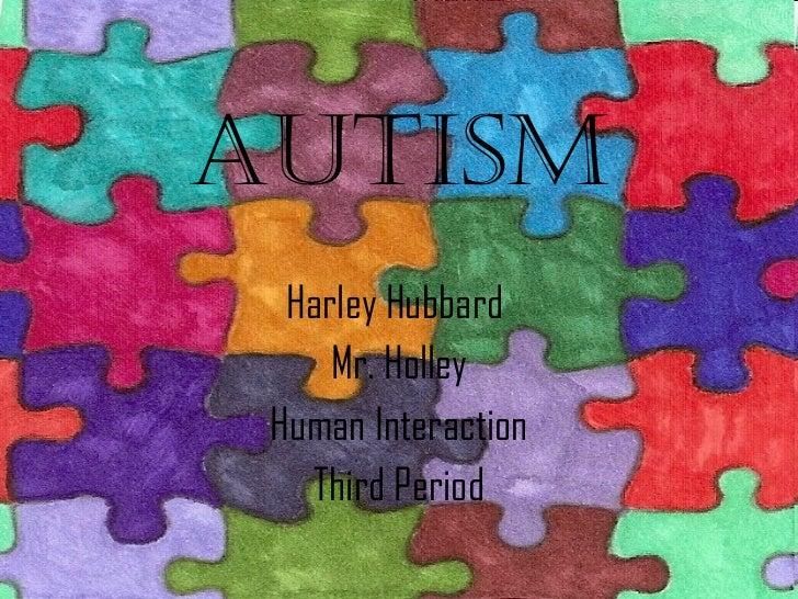 Autism Harley Hubbard  Mr. Holley Human Interaction Third Period
