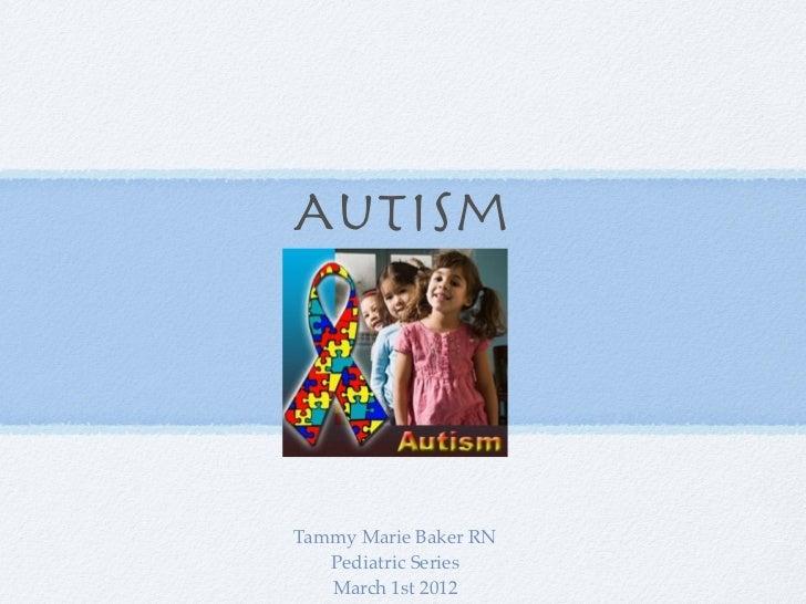 AutismTammy Marie Baker RN   Pediatric Series   March 1st 2012
