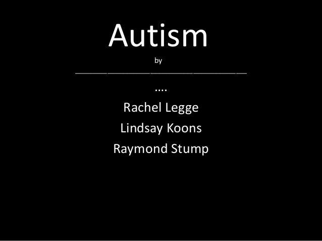 Autism       by________________________________________________                 ….            Rachel Legge           Linds...