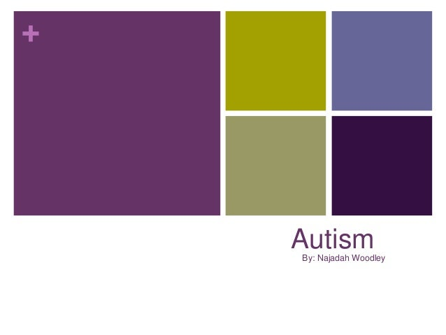 +  Autism By: Najadah Woodley