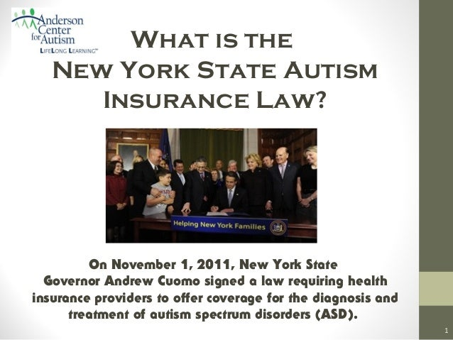 What is the New York State Autism Insurance Law?  On November 1, 2011, New York State Governor Andrew Cuomo signed a law r...