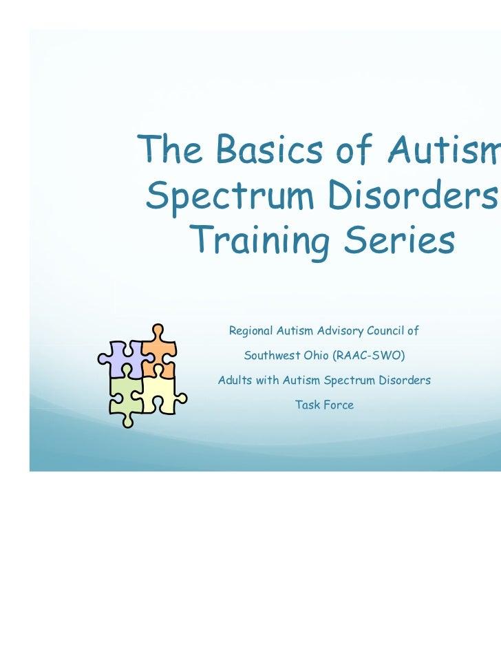 The Basics of AutismSpectrum Disorders  Training Series      Regional Autism Advisory Council of        Southwest Ohio (RA...