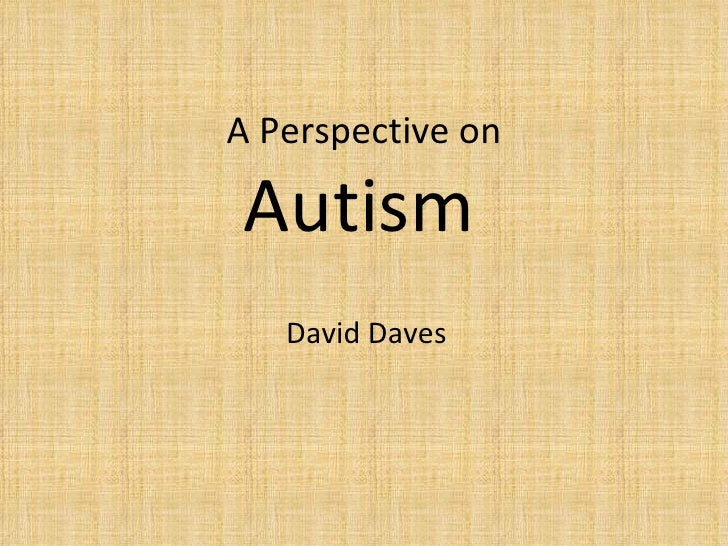 A Perspective on Autism   David Daves