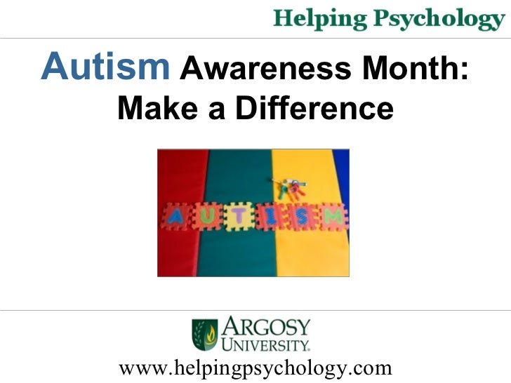 www.helpingpsychology.com Autism  Awareness Month: Make a Difference