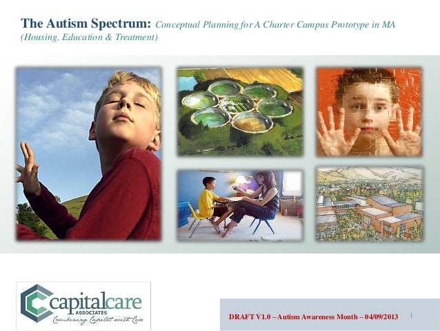 The Autism Spectrum: Conceptual Planning for A Charter Campus Prototype in MA(Housing, Education & Treatment)             ...