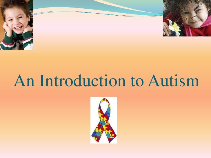 An Introduction to Autism<br />
