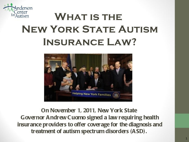 What is the New York State Autism    Insurance Law?         On November 1, 2011, New York State  Governor A ndrew C uomo s...
