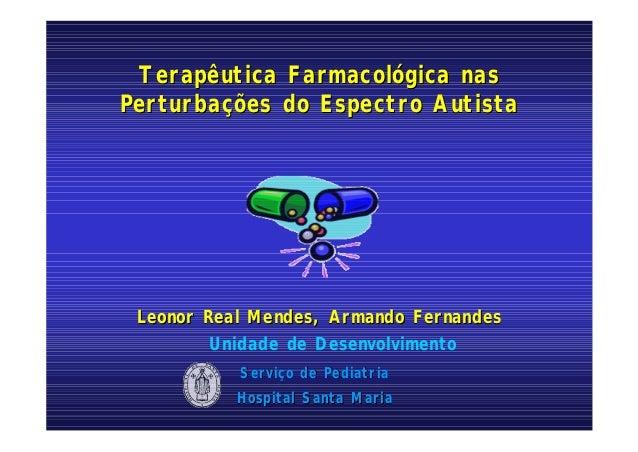 Terapêutica Farmacológica nasTerapêutica Farmacológica nas Perturbações do Espectro AutistaPerturbações do Espectro Autist...