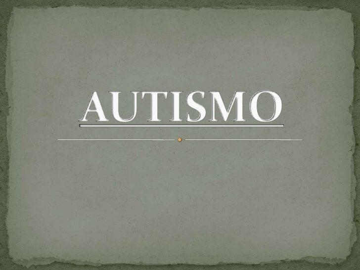  El autismo es un trastorno físico ligado a una biología y química anormales en el cerebro, cuyas causas exactas se desco...