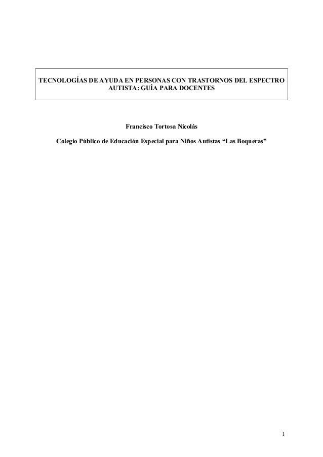 1 TECNOLOGÍAS DE AYUDA EN PERSONAS CON TRASTORNOS DEL ESPECTRO AUTISTA: GUÍA PARA DOCENTES Francisco Tortosa Nicolás Coleg...