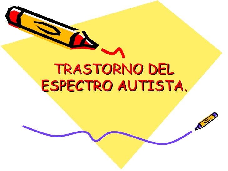 TRASTORNO DEL ESPECTRO AUTISTA.
