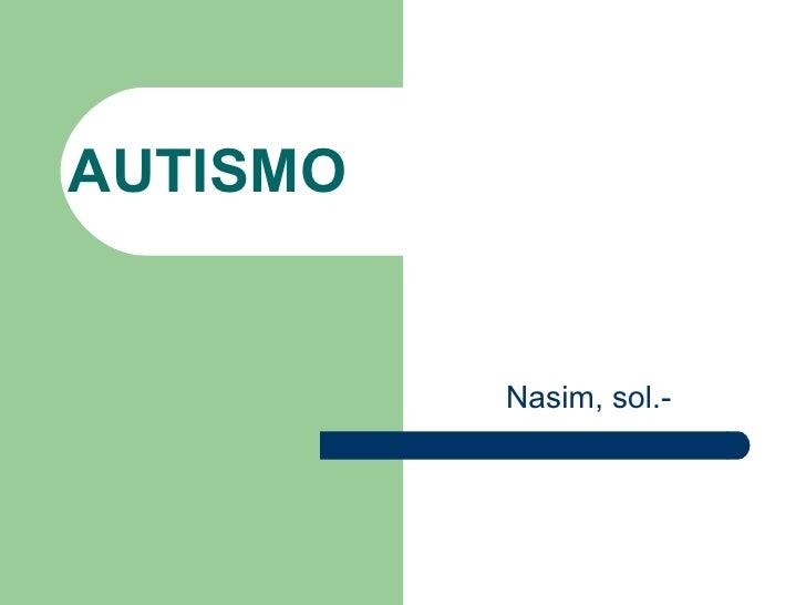 AUTISMO Nasim, sol.-