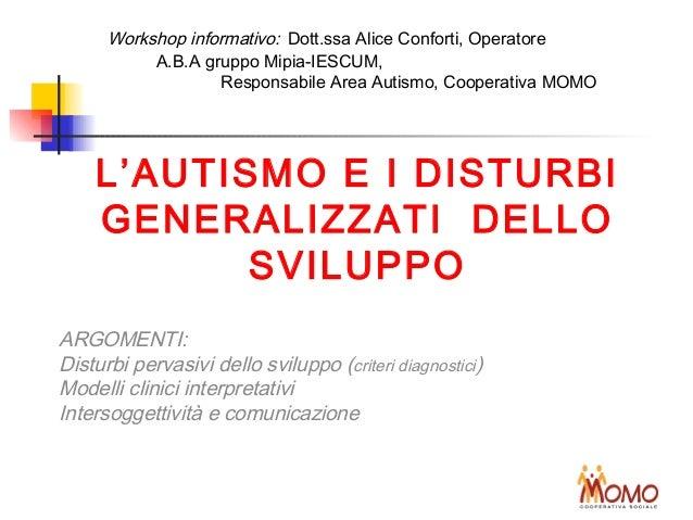 Workshop informativo: Dott.ssa Alice Conforti, Operatore A.B.A gruppo Mipia-IESCUM, Responsabile Area Autismo, Cooperativa...
