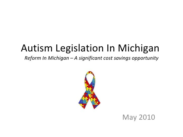 Autism Legislation In Michigan  Reform In Michigan – A significant cost savings opportunity May 2010