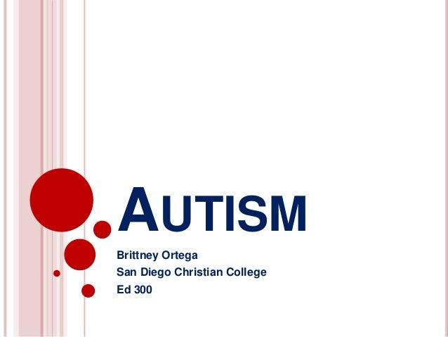 AUTISM Brittney Ortega San Diego Christian College Ed 300