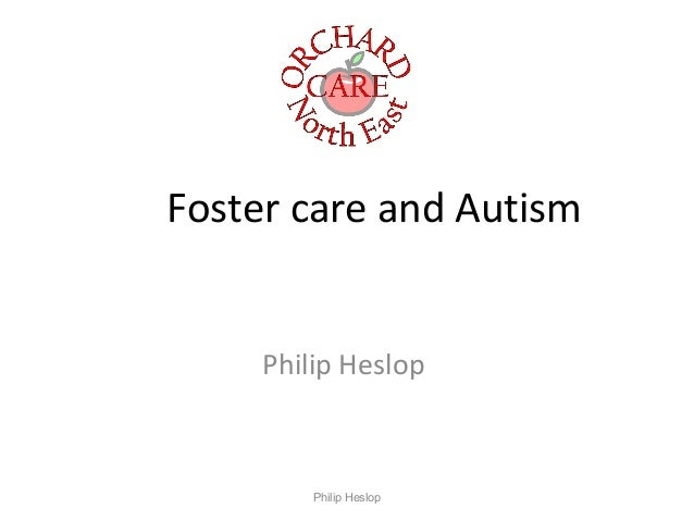 Foster care and Autism Philip Heslop  Philip Heslop