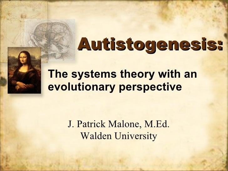 Autistogenesis: The systems theory with an evolutionary perspective J. Patrick Malone, M.Ed. Walden University