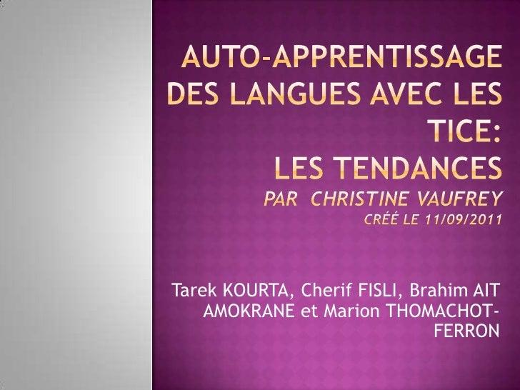 Auto-apprentissage des langues avec les TICE: les tendancesPar  Christine VAUFREYCréé le 11/09/2011<br />Tarek KOURTA, Che...