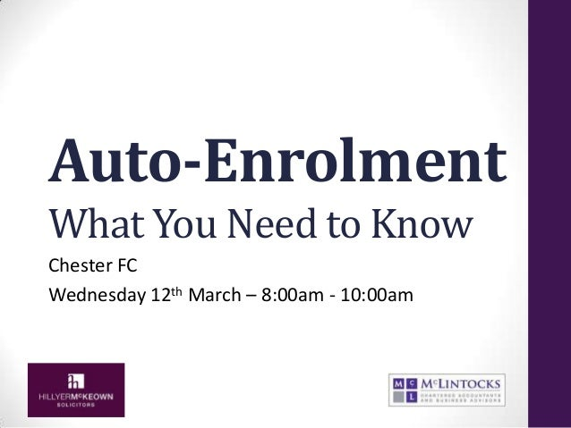 Auto-Enrolment What You Need to Know Chester FC Wednesday 12th March – 8:00am - 10:00am