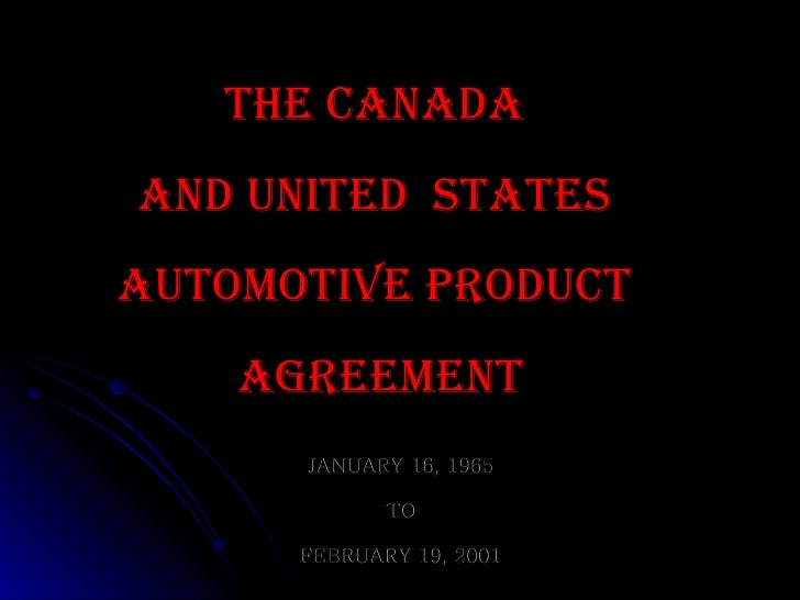 a history of the auto pact in canada The canada-united states auto pact is, of course, central to the condition   history of the automotive industry from the time of its founding 60 years before.