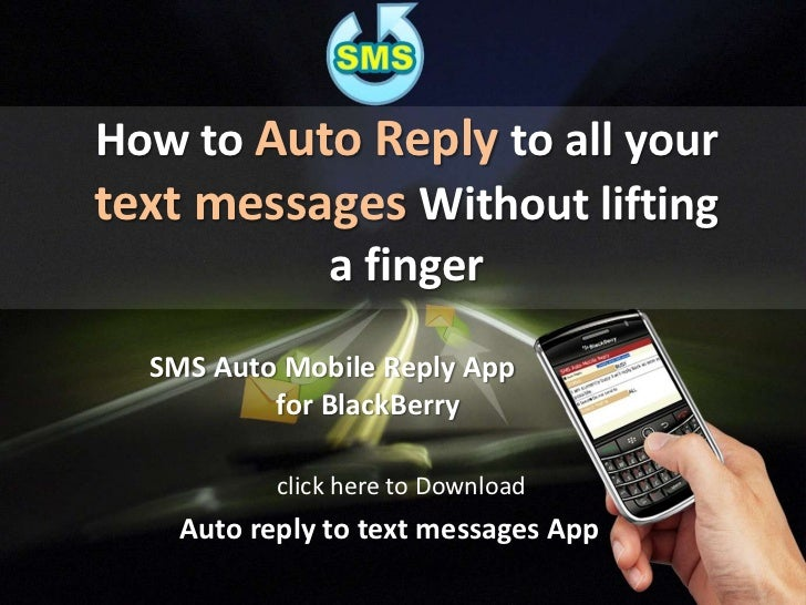 How to Auto Replyto all your text messages Without lifting a finger<br />SMS Auto Mobile Reply App <br />          for Bla...