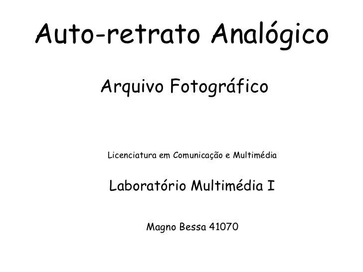Auto-retrato Analógico<br />Arquivo Fotográfico<br />Licenciatura em Comunicação e Multimédia<br />Laboratório Multimédia ...