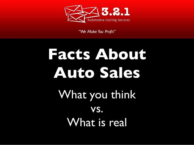 """Facts About Auto Sales What you think vs. What is real """"We MakeYou Profit"""""""