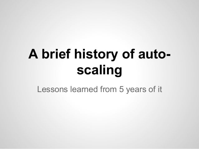 A brief history of autoscaling Lessons learned from 5 years of it
