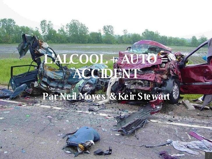 L'ALCOOL + AUTO = ACCIDENT Par Neil Moyes & Keir Stewart