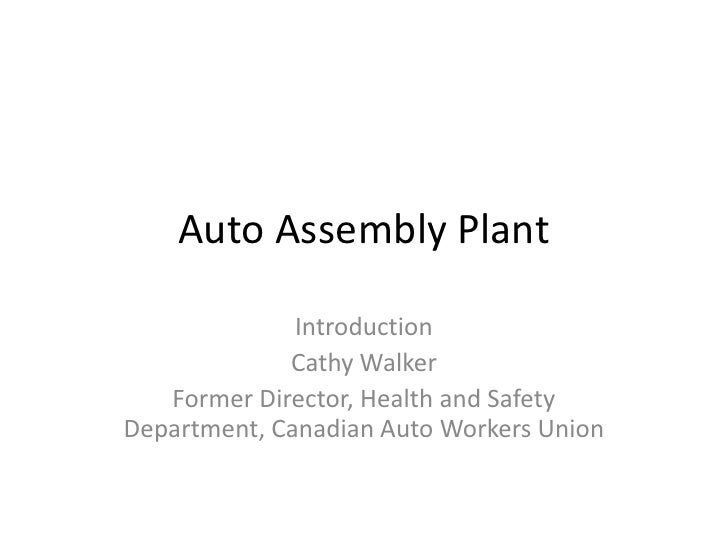 Auto Assembly Plant <br />Introduction<br />Cathy Walker<br />Former Director, Health and Safety Department, Canadian Auto...