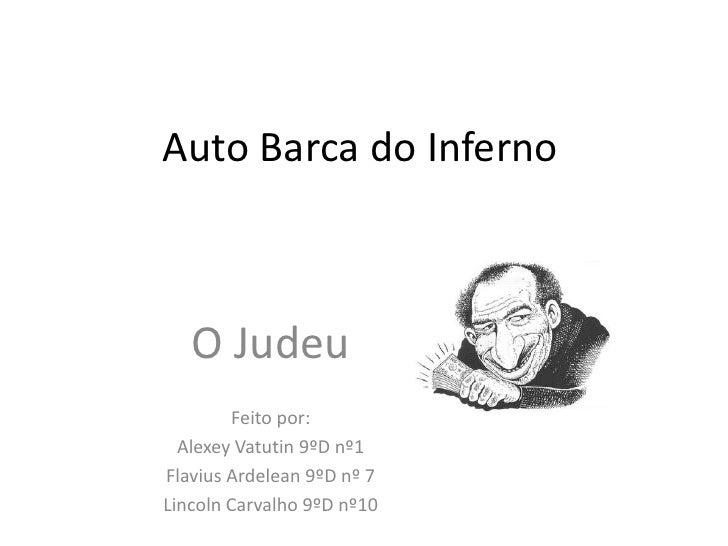 Auto Barca do Inferno<br />O Judeu<br />Feito por:<br />Alexey Vatutin 9ºD nº1<br />Flavius Ardelean 9ºD nº 7<br />Lincoln...