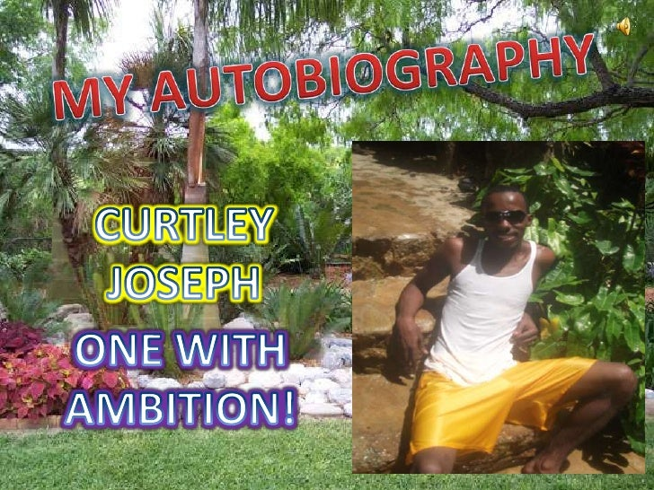 MY AUTOBIOGRAPHY<br />CURTLEY JOSEPH<br />ONE WITH AMBITION!<br />