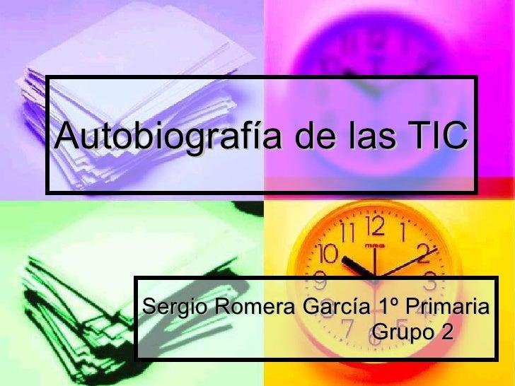 Sergio Romera García 1º Primaria  Grupo 2  Autobiografía de las TIC
