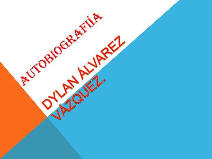 Mi nombre es Dylan Álvarez Vázquez tengo 18 años de edad nací un 27de mayo de 1994 en la ciudad de Zacapoaxtla puebla, mi ...