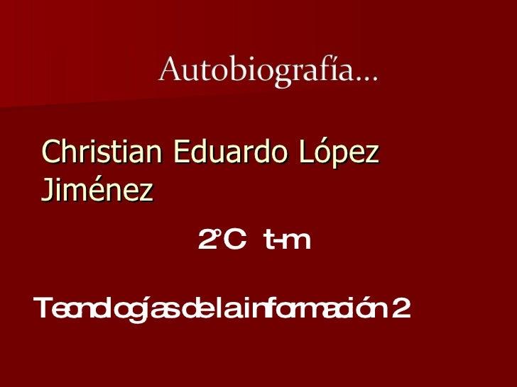 Christian Eduardo López Jiménez  2°C  t-m Tecnologías de la información 2