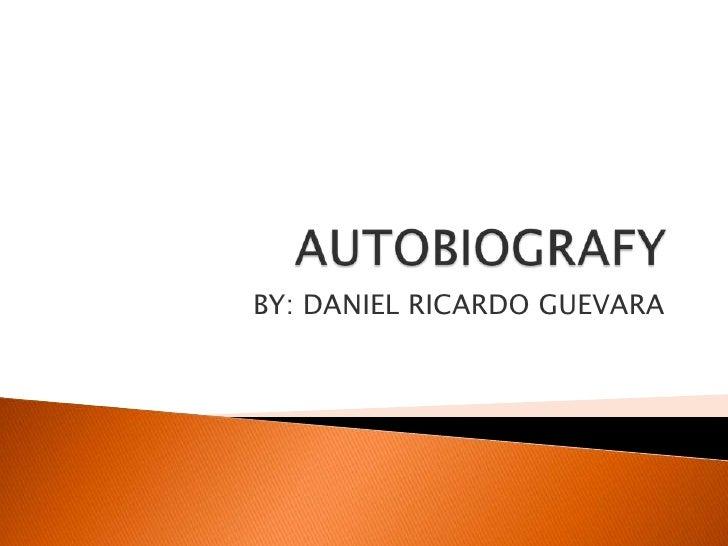 AUTOBIOGRAFY<br />BY: DANIEL RICARDO GUEVARA<br />