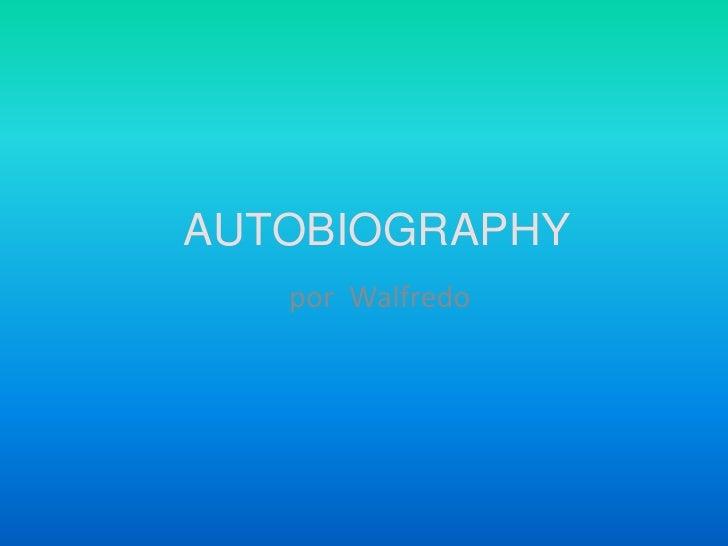 AUTOBIOGRAPHY<br />por  Walfredo<br />