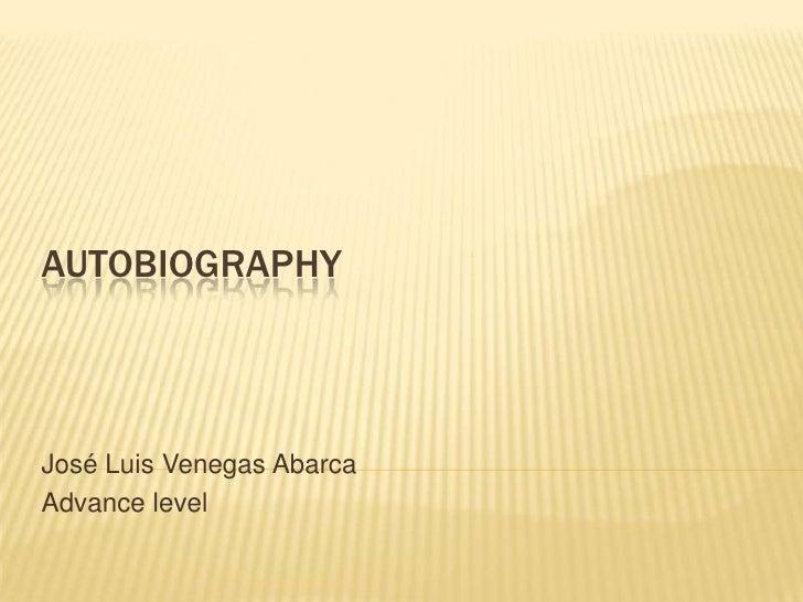 AUTOBIOGRAPHY<br />José Luis Venegas Abarca<br />Advance level<br />