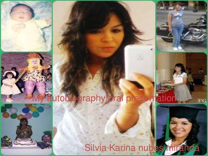 My autobiography oral presentation.<br />Silvia Karina nubes miranda<br />